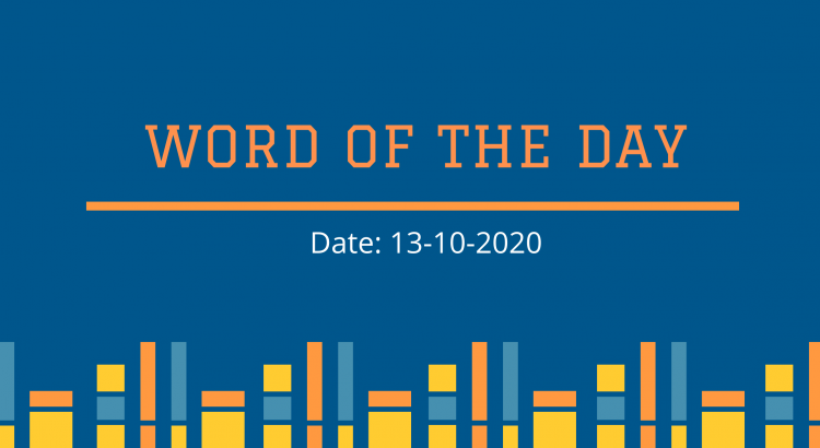 Word of the day, Word of the day 13-10-2020, Word of the day 2020, word for the day english, vocabulary of the day, word of the day mexican, word of the day spanish, Listening Vocabulary, Speaking Vocabulary, Reading Vocabulary, Writing Vocabulary, IELTS Word of the day 13-10-2020